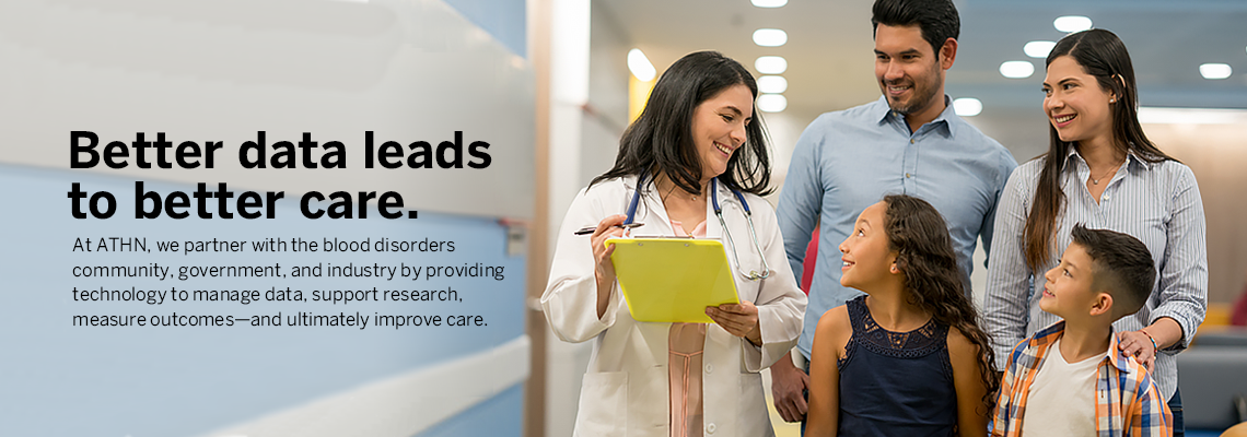 Better data leads to better care. At ATHN, we partner with the blood disorders community, government, and industry by providing technology to manage data, support research, measure outcomes--and ultimately improve care.